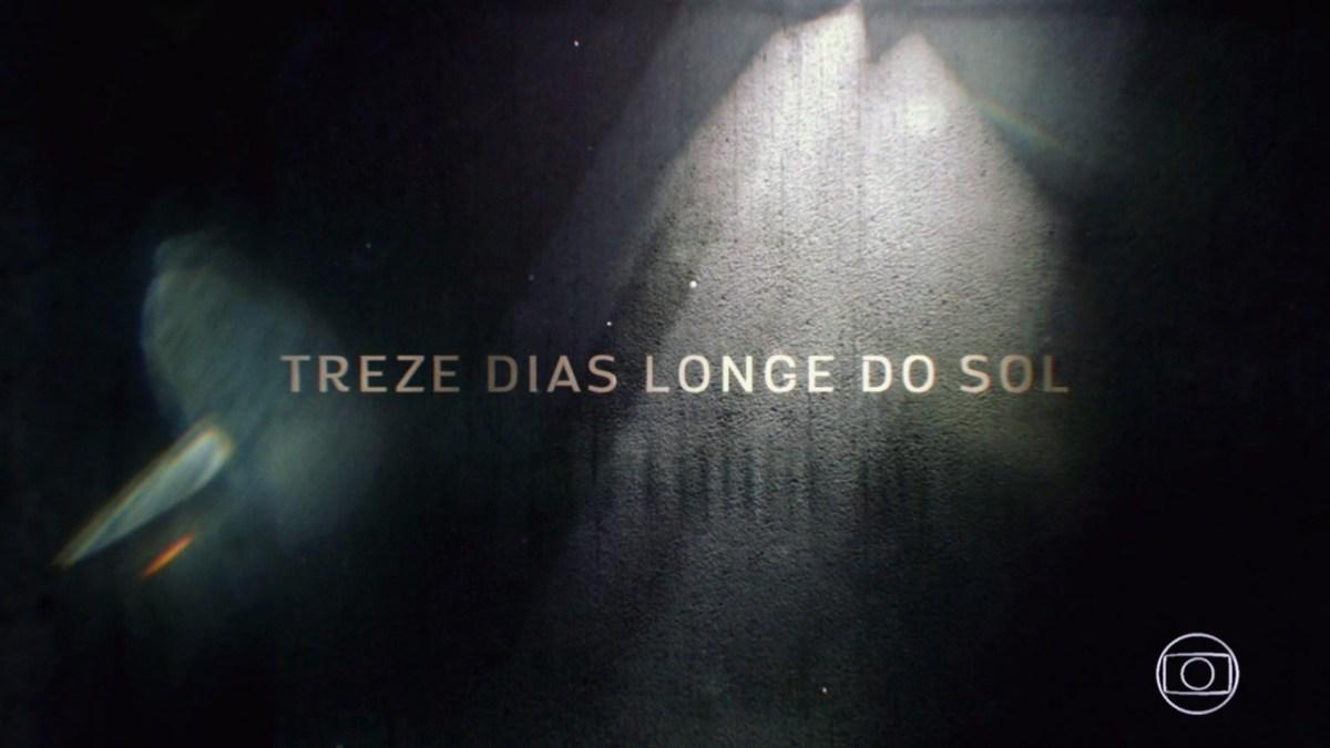 """Resumo Semanal: Minissérie """"Treze Dias Longe Do Sol"""" – 15/01/2018 a 20/01/2018"""