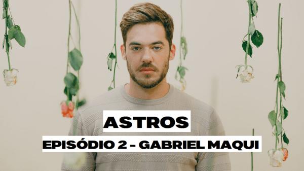 #ASTROS | Episódio 02 - Gabriel Maqui