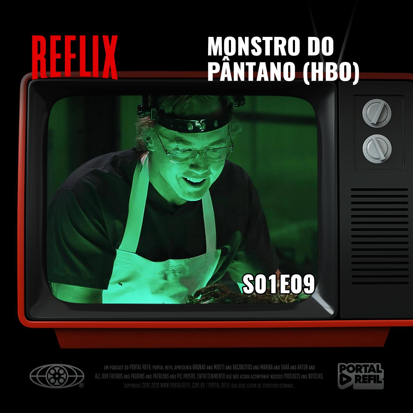Reflix 09 – Monstro do Pântano S01E09