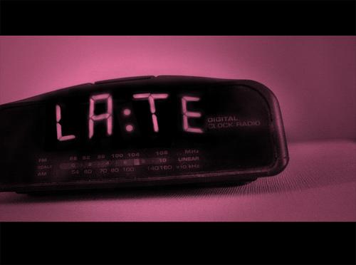late.......again
