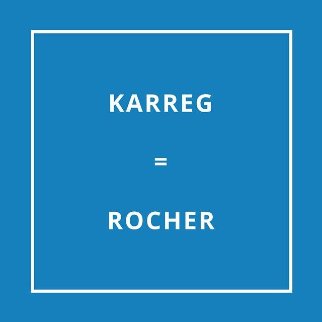 Traduction bretonne : KARREG = ROCHER