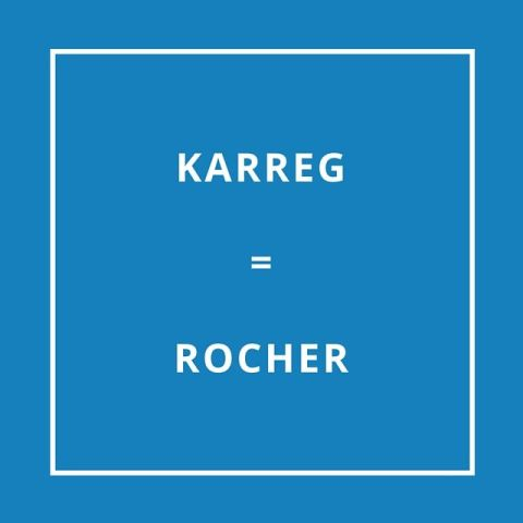 Traduction bretonne : KARREG = ROCHER