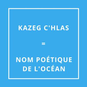 Traduction bretonne : KAZEG C'HLAS = NOM POÉTIQUE DE L'OCÉAN