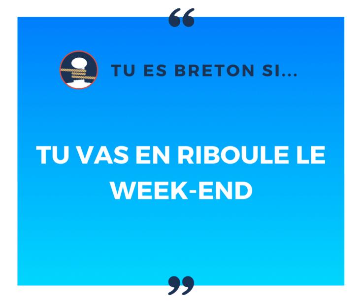 Tu es breton si tu vas en riboule le week-end !