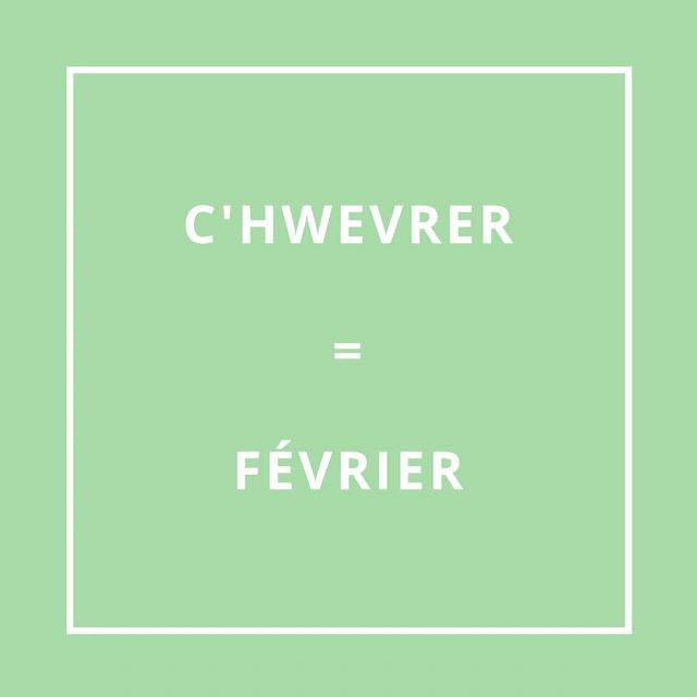 C'HWEVRER = FÉVRIER [HHwé-vrer]