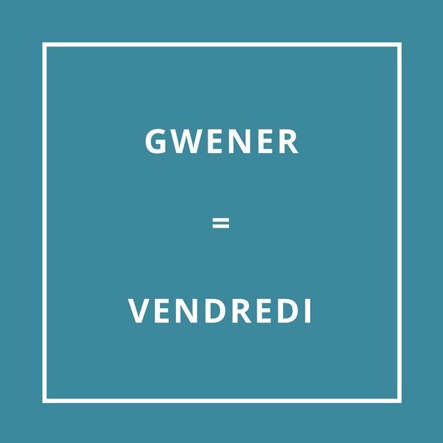 Le vendredi = D'ar Gwener [dar gwéé-ner]