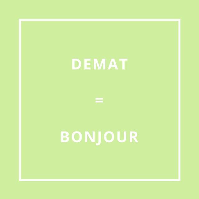DEMAT = BONJOUR [dé-maat]