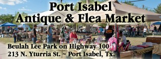 Port Isabel Antique & Flea Market at Beulah Lee Park on Highway 100. 1st Sunday of each month, 1st and 3rd Sunday November - February.