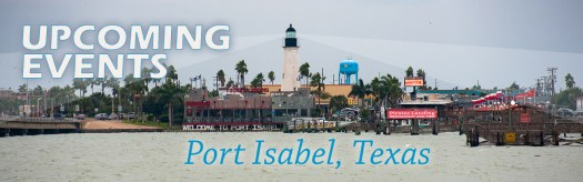 Upcoming Events. Port Isabel, Texas.