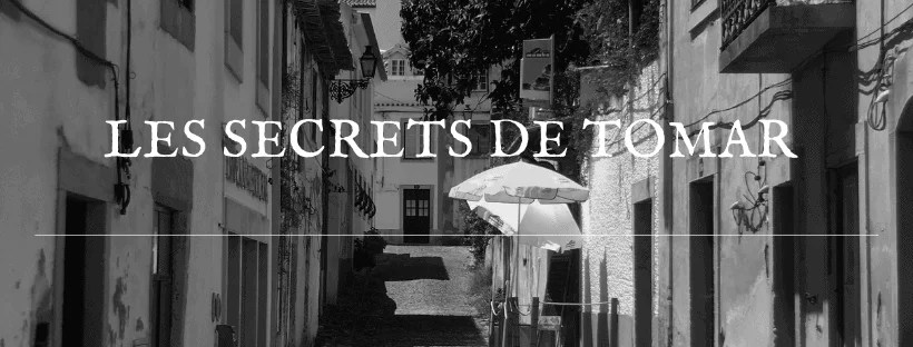 Roman: les secrets de Tomar