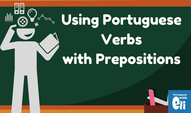 Using Portuguese Verbs with Prepositions