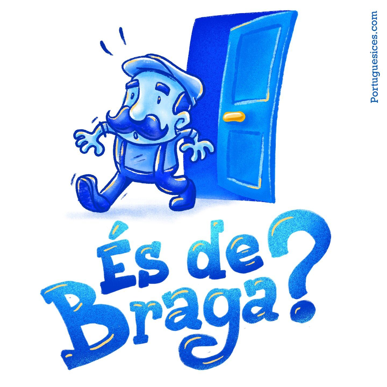 És de Braga?