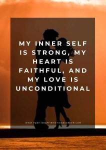 My inner self is strong, my heart is faithful, and my love is unconditional.