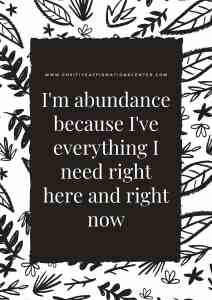 I'm abundance because I've everything I need right here and right now
