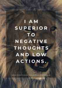 I am superior to negative thoughts and low actions.