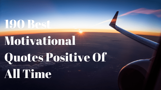 190 Best Motivational Quotes Positive Of All Time