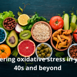 Lowering oxidative stress in your 40s and beyond