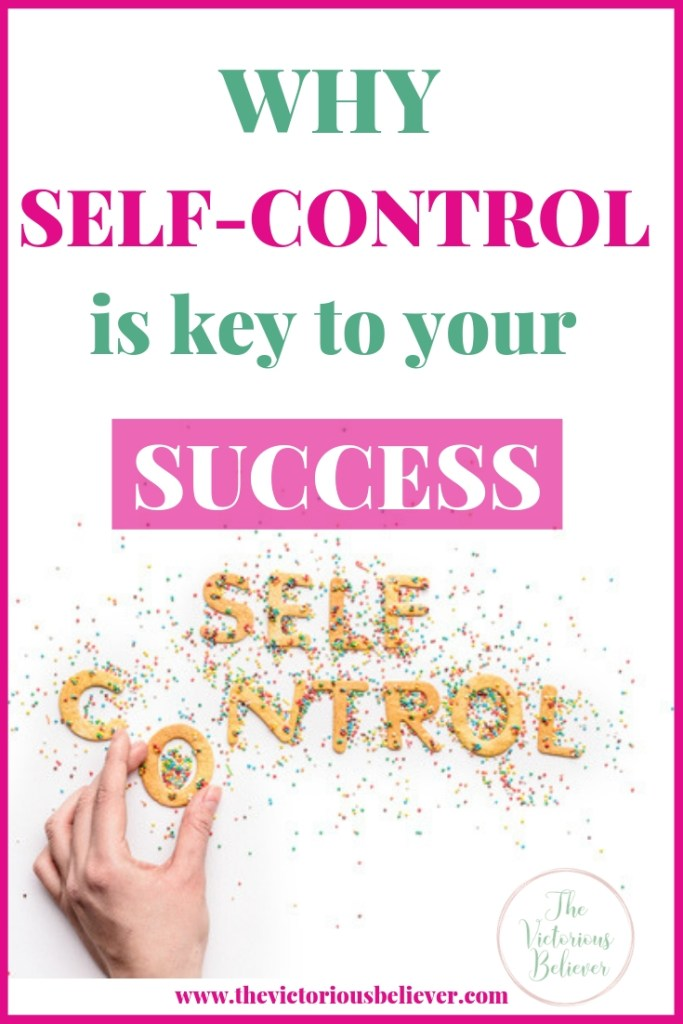 Why self-control is so important for your success in life and as a Christian