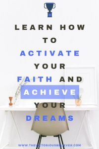 Learn how to activate your faith and achieve your dreams and goals.