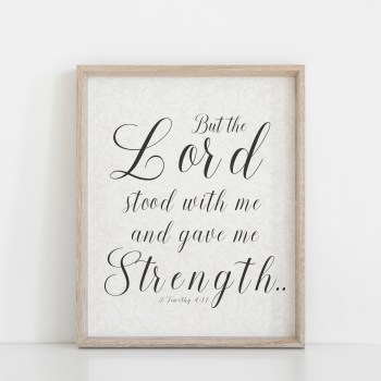 But the Lord stood with me and gave me strength Printable Wall Art
