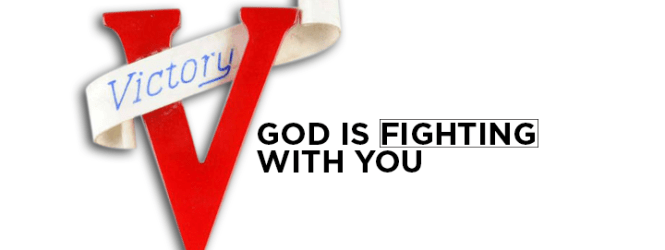 God Is Fighting with You