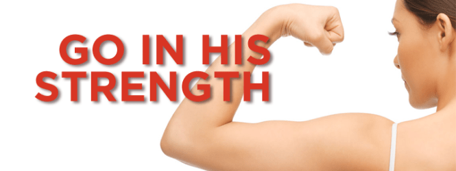 Go in His Strength