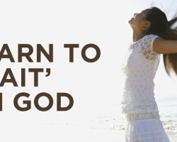 Learn to 'Wait' On God