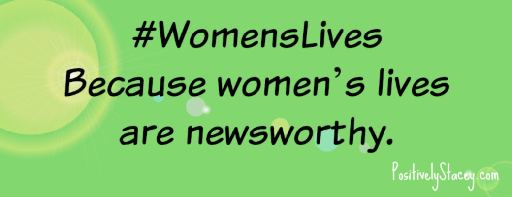 #WomensLives – Because Women's Lives Are Newsworthy