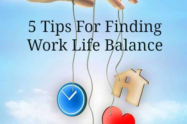 5 Tips For Finding Work Life Balance