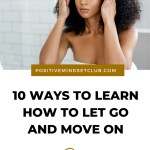 10 WAYS TO LEARN HOW TO LET GO AND MOVE ON