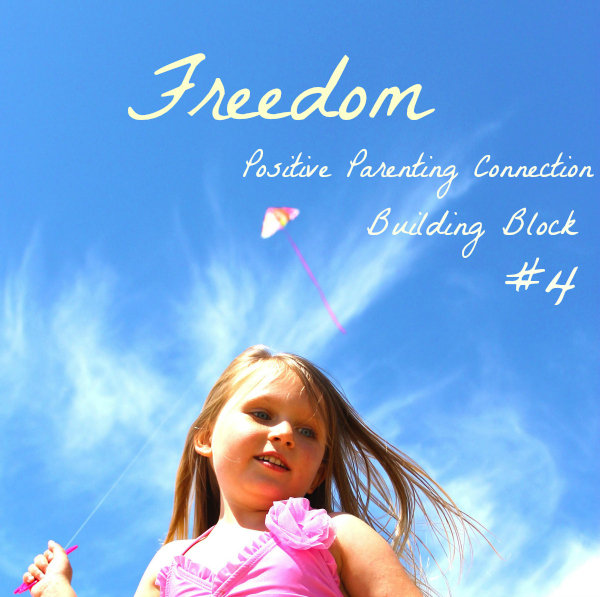 Freedom: Building Block #4 for Positive Parenting