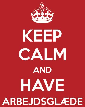 Keep Calm and Have Arbejdsglaede
