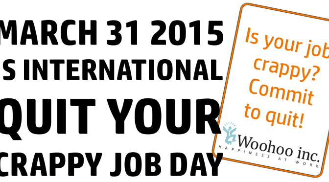March 31 2015 is International Quit Your Crappy Job Day