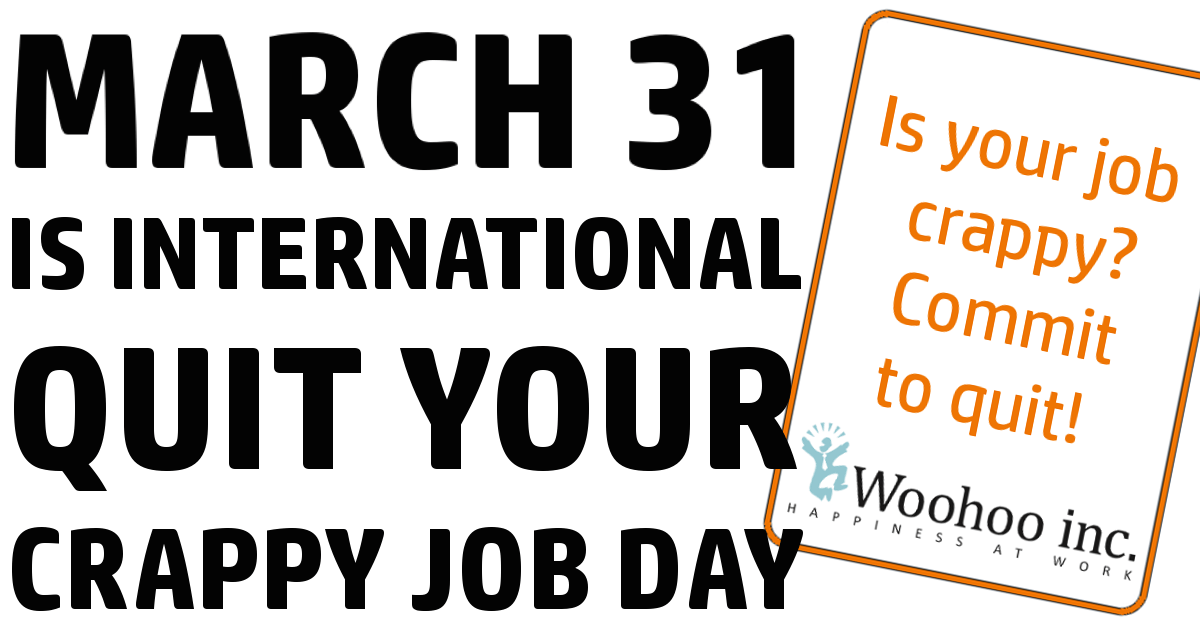 In That Case, Remember That March 31st Is International Quit Your Crappy Job  Day. Check Out The Site U2013 It Is Packed With Information For Anyone  Considering ...