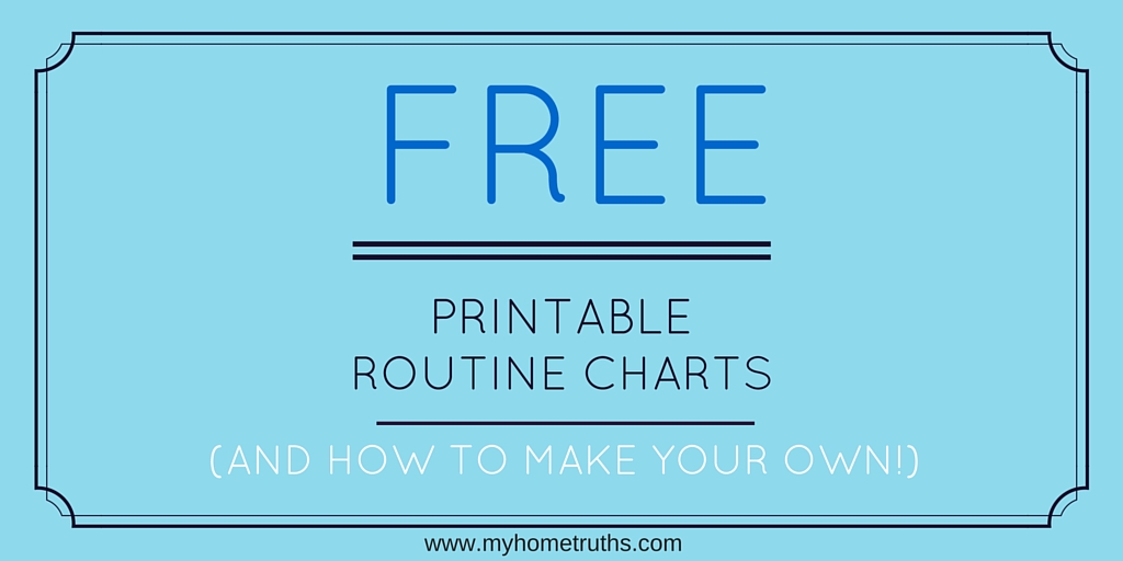 Free printable routine charts (and how to make your own!) - www.myhometruths.com