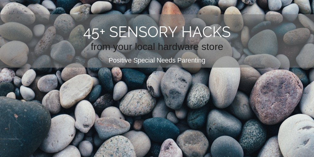 45+ SENSORY HACKS from your local hardware store - positivespecialneedsparenting.com