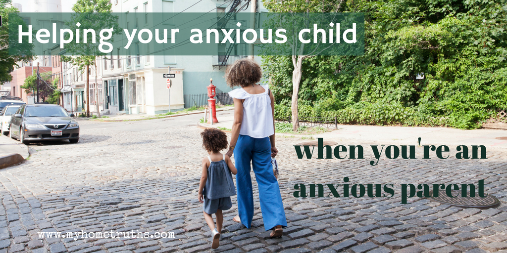 Helping your anxious child when you're an anxious parent