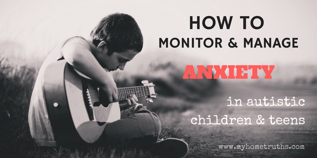 How to Monitor & Manage Anxiety in Autistic Children & Teens