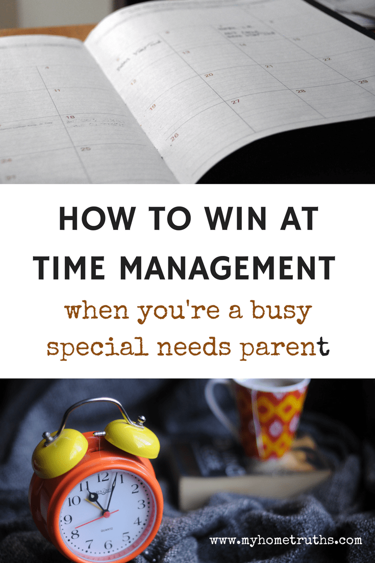 HOW TO WIN AT TIME MANAGEMENT when you're a busy special needs parent - www.myhometruths.com