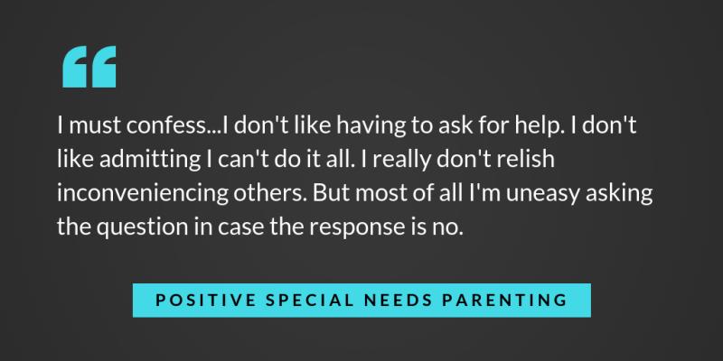 Asking for help - positivespecialneedsparenting.com