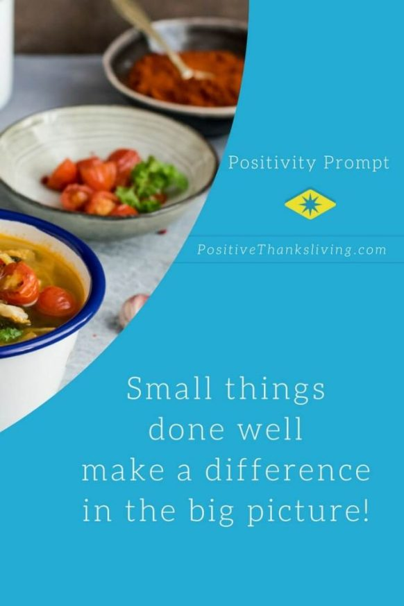 Small things done well make a difference in the big picture of health and all areas of life.