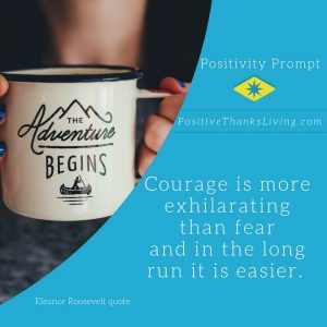 Courage is more exhilarating than fear