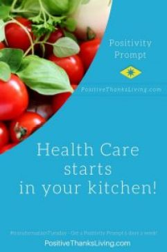 Health Care starts in your kitchen - get positvity prompts 6 days a week at PositiveThanksLiving.com - #transformationTuesday #health