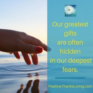 Our greatest gifts are often hidden in our deepest fears.