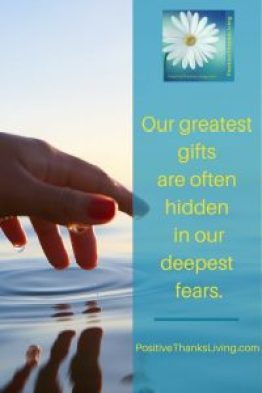 Our greatest gifts are often hidden in our deepest fears - What gift could you acknowledge that your fear is lying to you about?