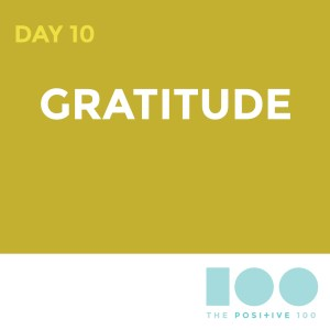 Day 10: Gratitude| Positive 100 from the Chronic Positivity Project