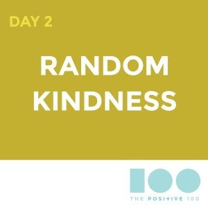 Positive 100 | Day 2: Random Kindness