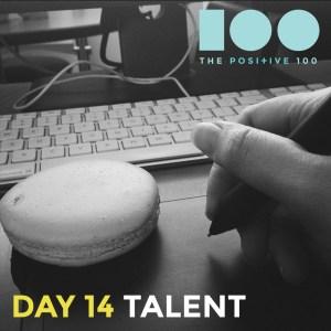 Day 14: Talent/Skill | The Positive 100 | Chronic Positivity Project