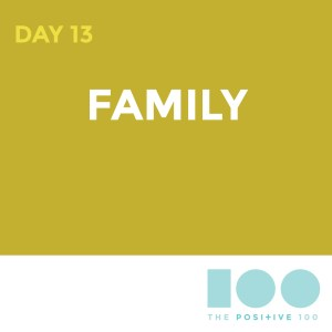 Day 13 : Family | The Positive 100