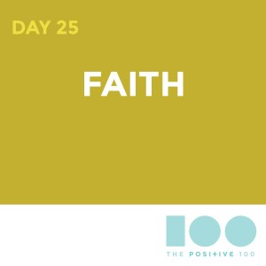 Day 25 : Faith| Positive 100 | Chronic Positivity Project